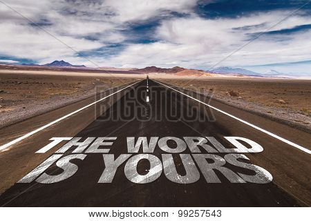 The World is Yours written on desert road