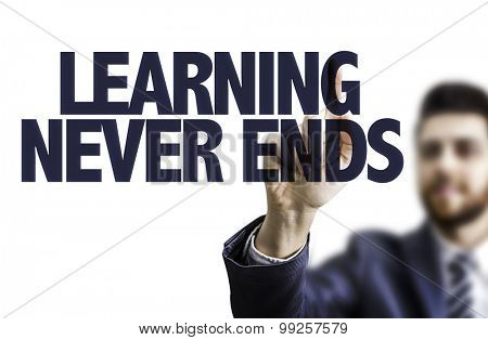 Business man pointing the text: Learning Never Ends