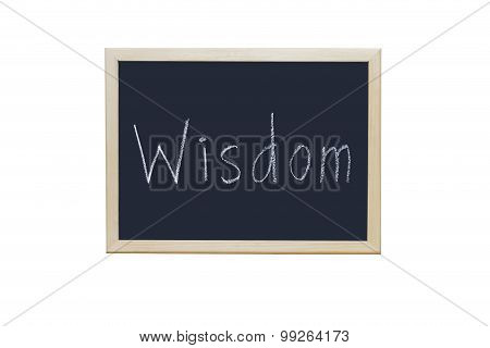 Wisdom Written With White Chalk On Blackboard.