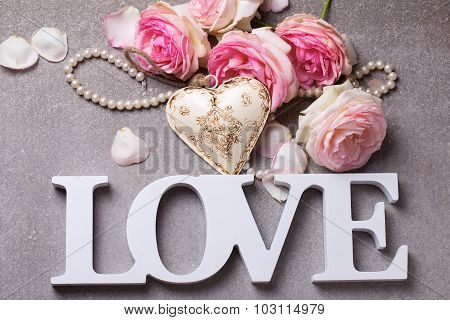 Word Love, Decorative  Heart  And Fresh Pink Roses