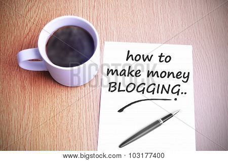 Coffee On The Table With Note Writing How To Make Money Blogging