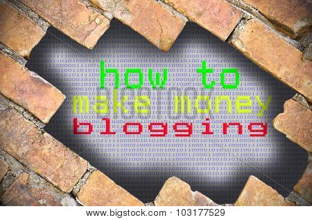 Hole In Brick Wall With How To Make Money Blogging Word