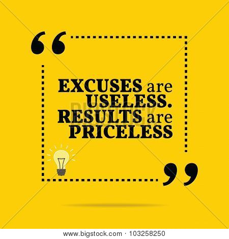 Inspirational Motivational Quote. Excuses Are Useless. Results Are Priceless.