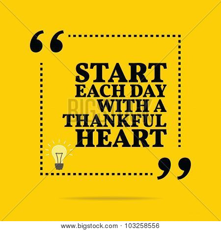 Inspirational Motivational Quote. Start Each Day With A Thankful Heart.