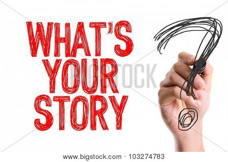 Hand with marker writing: Whats Your Story?