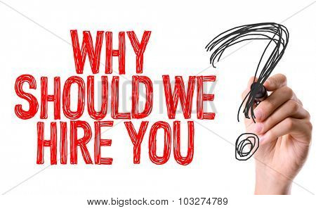 Hand with marker writing: Why Should We Hire You?