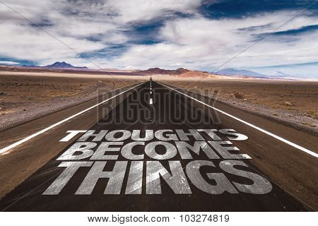 Thoughts Become Things written on desert road