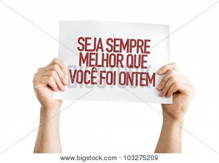 Be Better Than You Were Yesterday (in Portuguese) placard isolated on white
