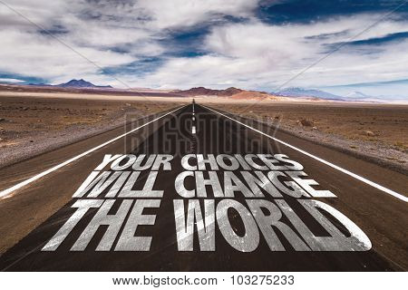 Your Choices Will Change The World written on desert road