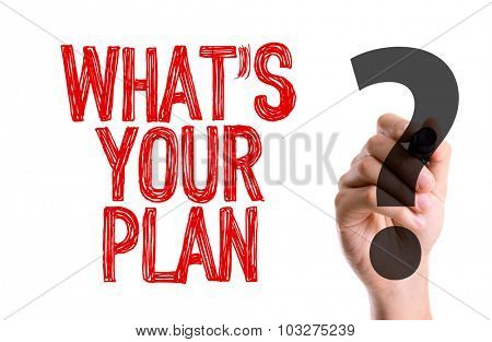 Hand with marker writing: Whats Your Plan?