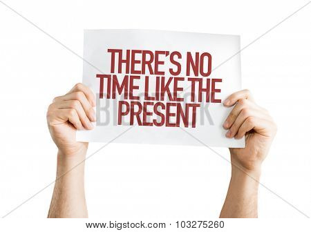 There is no Time Like the Present placard isolated on white