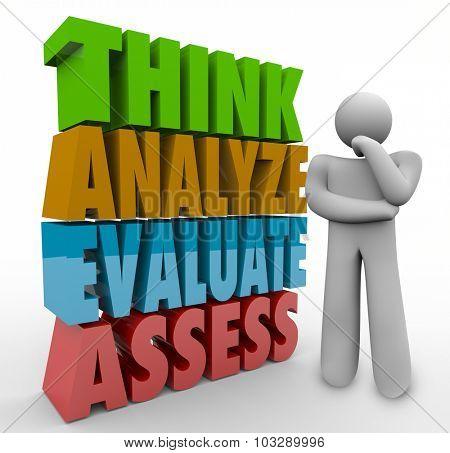 Think Analyze Evaluate Assess 3d Words beside a thinking person or thinker to illustrate steps of analysis, assessment and evaluation