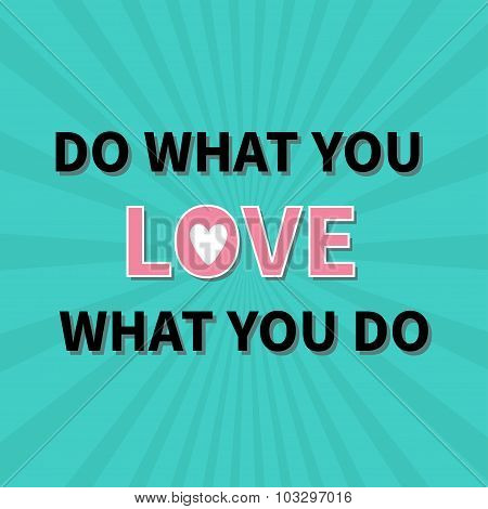 Do What You Love Love What You Do Quote Motivation Inspiration Phrase Lettering Graphic Background S