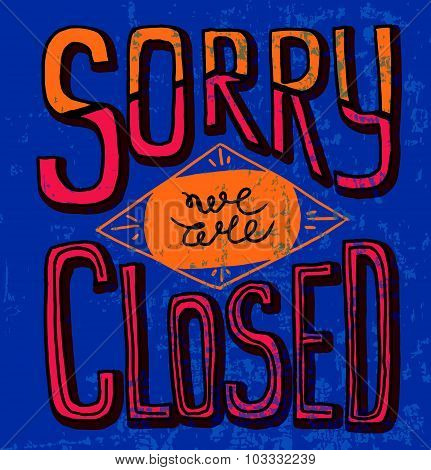 Sorry We Are Closed - Hand Drawn Vector Typography Signboard Poster