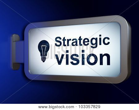 Finance concept: Strategic Vision and Light Bulb on billboard background