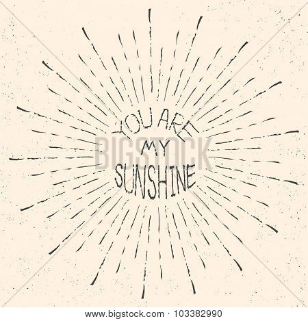 You are my sunshine. Romantic quote
