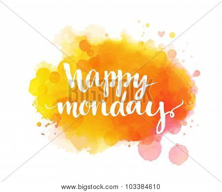 Happy monday. Inspirational quote, artistic vector calligraphy design. Colorful paint blot with lett