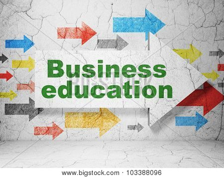 Learning concept: arrow with Business Education on grunge wall background
