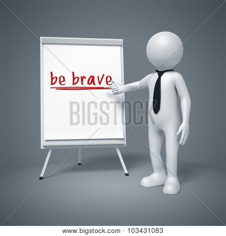 An image of a business man presenting be brave
