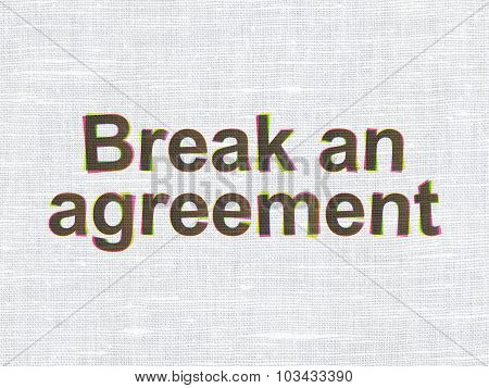 Law concept: Break An Agreement on fabric texture background