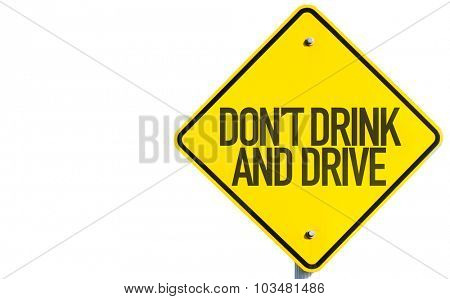 Don't Drink And Drive sign isolated on white background