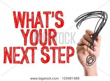 Hand with marker writing: Whats Your Next Step?