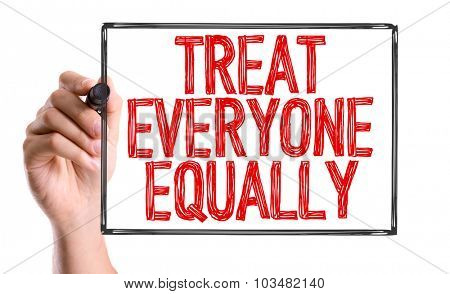 Hand with marker writing: Treat Everyone Equally