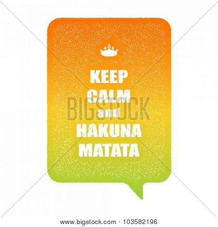 Keep calm and hakuna matata. Vector grunge poster. Vector illustration. (one compound path)