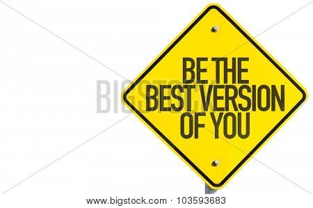 Be The Best Version Of You sign isolated on white background