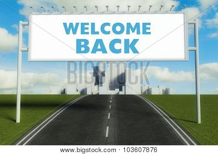 Welcome Back Road Sign On Highway In City