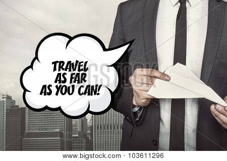 Travel as far as you can text on speech bubble with businessman holding paper plane in hand