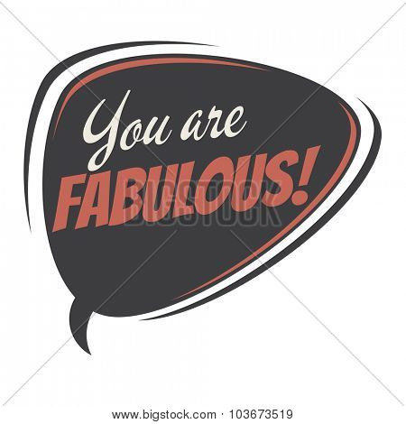 you are fabulous retro speech balloon
