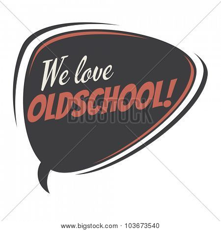 we love oldschool retro speech bubble