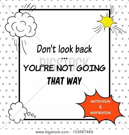 Inspirational And Motivational Quote Is Drawn In A Comic Style. Don't Look Back. You're Not Going Th