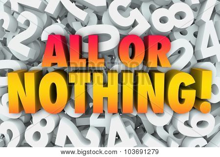 All or Nothing words in 3d letters on a background of numbers illustrating greed, selfishness, wanting everything and going for broke