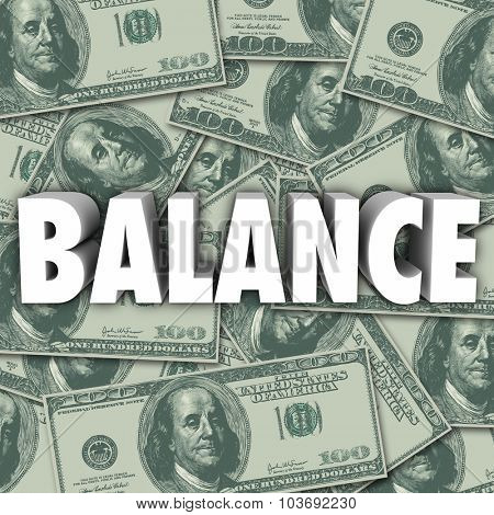 Balance word in 3d letters on a background of money in hundred dollar bills to illustrate budgeting, accounting and bookkeeping
