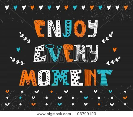 Enjoy Every Moment. Hand Drawn Motivational Postcard. Cute Greeting Card. Quote Typographical Poster