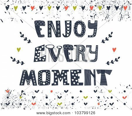 Enjoy Every Moment. Hand Drawn Postcard. Cute Greeting Card. Quote Typographical Poster Template