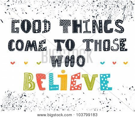 Good Things Come To Those Who Believe. Cute Postcard. Inspirational Quote