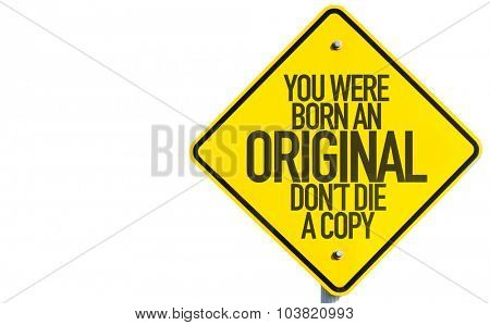 You Were Born An Original Don't Die a Copy sign isolated on white background