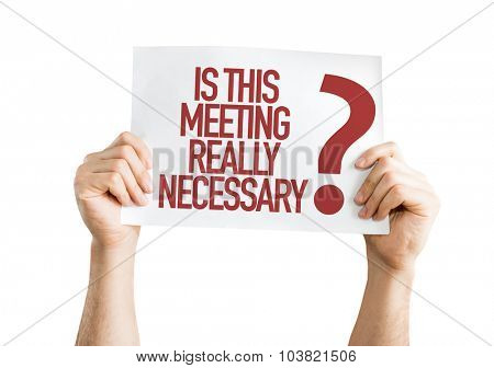 Is This Meeting Really Necessary? placard isolated on white