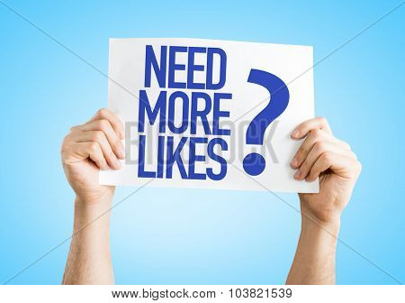 Need More Likes? placard with blue background