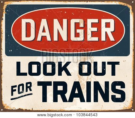 Danger Look Out for Trains - Vintage Metal Sign with realistic rust and used effects. These can be easily removed for a brand new, clean sign.