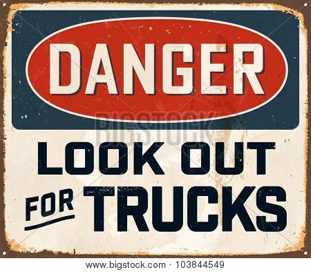 Danger Look Out for Trucks - Vintage Metal Sign with realistic rust and used effects. These can be easily removed for a brand new, clean sign.