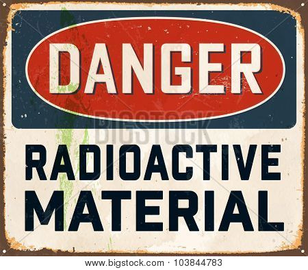 Danger Radioactive Material - Vintage Metal Sign with realistic rust and used effects. These can be easily removed for a brand new, clean sign.