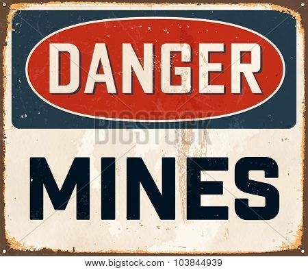 Danger Mines - Vintage Metal Sign with realistic rust and used effects. These can be easily removed for a brand new, clean sign.