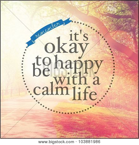 Inspirational Typographic Quote - It's okay to be happy with a calm life