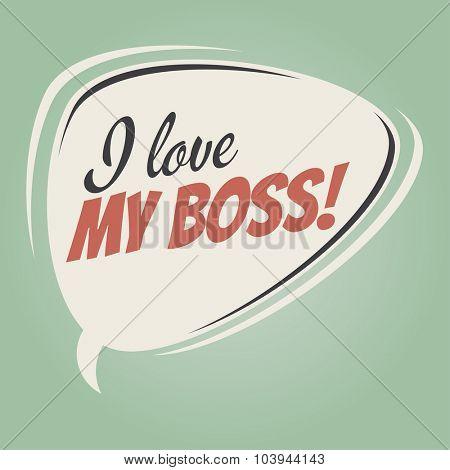 i love your my boss retro speech bubble