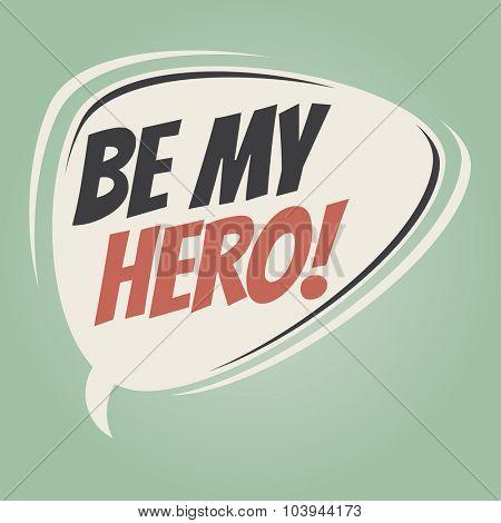 be my hero retro speech bubble
