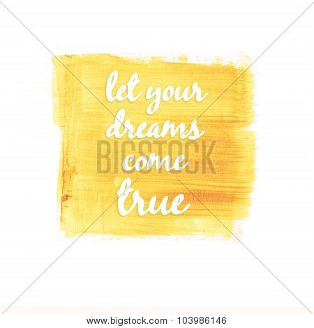 Let your dreams come true quote on  hand drawn gold background
